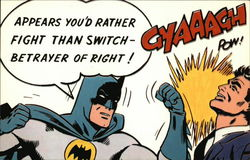 Batman Batgram - Appears You'd Rather Fight Than Switch - Betrayer of Right!