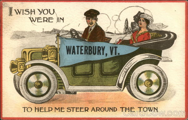 I Wish you Were in Waterbury, Vt., to Help me Steer Around the Town Vermont