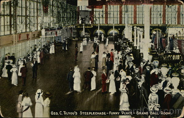 Geo. C. Tilyou's Steeplechase - Funny Place - Grand Ball Room Coney Island New York