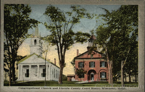 Congregational Church and Lincoln County Court House Wiscasset Maine