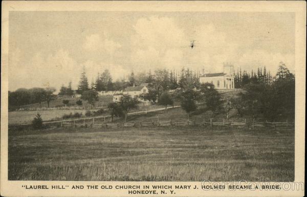 Laurel Hill and the Old Church in Which Mary J. Holmes Became a Bride Honeoye New York