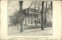 A Stately Old Residence, The Home of Abraham H. Howland, First Mayor of New Bedford