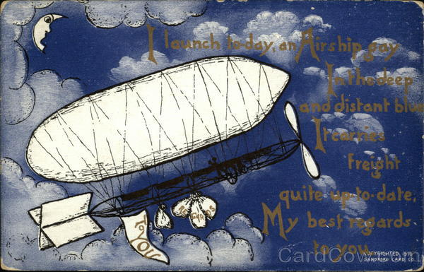 I Launch Today an Airship Gay In the Deep and Distant Blue It Carries Freight Quite up-to-Date