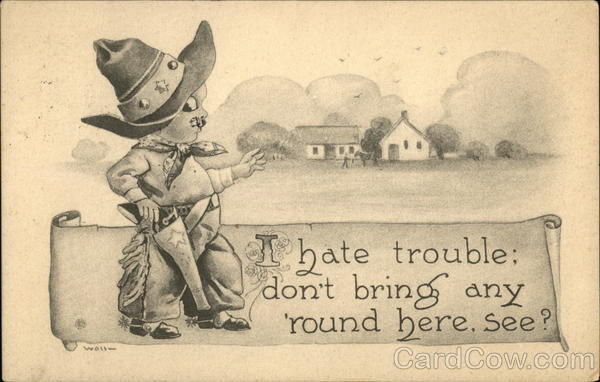 I Hate Trouble; Don't Bring Any 'Round Here. See? Bernhardt Wall