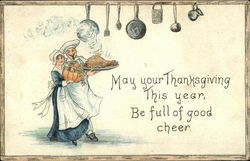 """May your Thanksgiving this Year be Full of Good Cheer"""