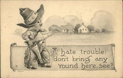 I Hate Trouble; Don't Bring Any 'Round Here. See?