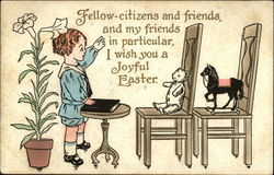 Fellow Citizens and Friends and my Friends in Particular, I Wish you a Joyful Easter