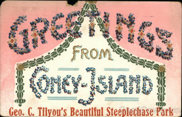 Greetings from Coney Island Geo. C. Tilyou's Beautiful Steeplechase Park New York