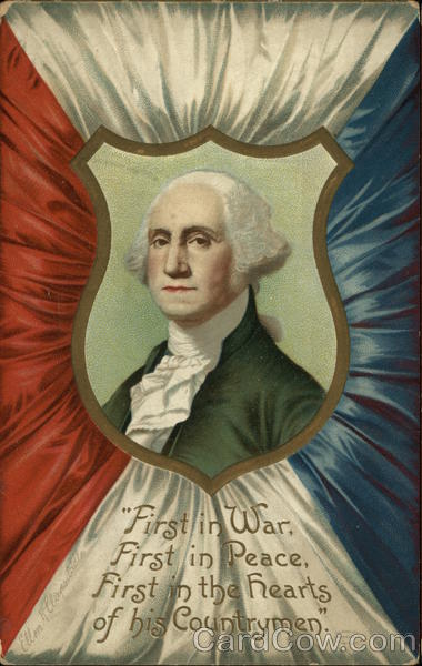 First in War, First in Peace, First in the hearts of his Countrymen. - George Washington