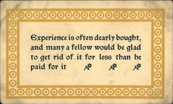 Experience is Often Dearly Bought, and Many a Fellow Would be Glad to Get Rid of ...