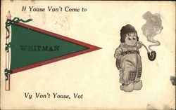 If Youse Von't Come to Whitman, Vy Von't Youse, Vot