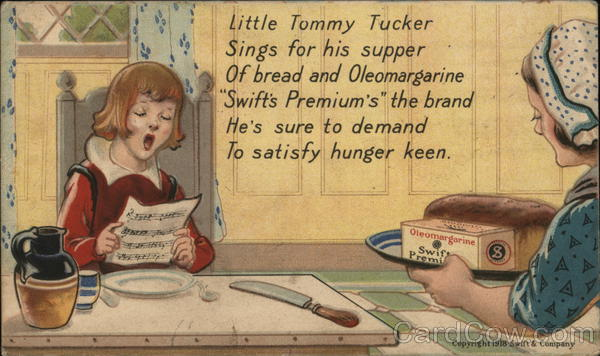 Little Tommy Tucker Sings For His Supper Of Bread and Oleomargerine..
