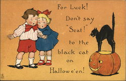 For Luck! Don't say Scat! to the black cat on Halloween!