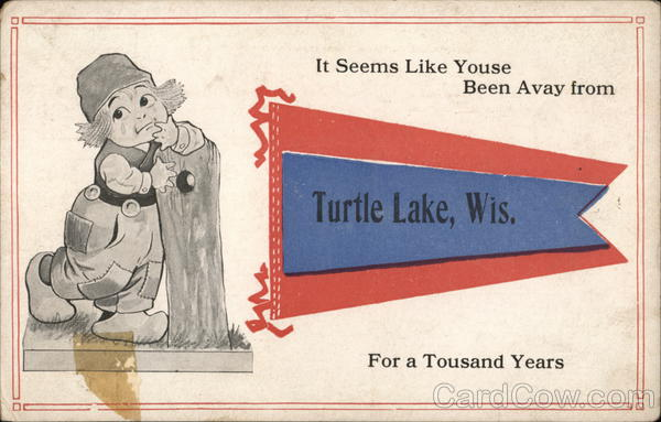 It Seems Like Youse Been Avay For a Tousand Years Turtle Lake Wisconsin
