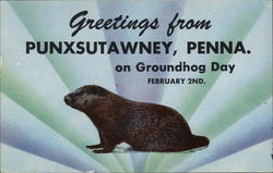Greetings from Punxsutawney, PA on Groundhog Day February 2nd.
