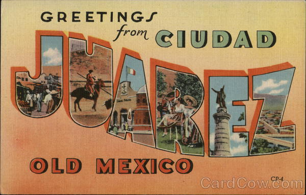 Greetings from Cuidad Juarez Mexico