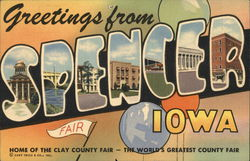Greetings From Spencer, Iowa - Home of the Clay County Fair