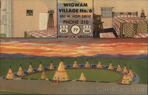 Wigwam Village No. 6 800 W. Hopi Drive Phone 310 Holbrook Arizona