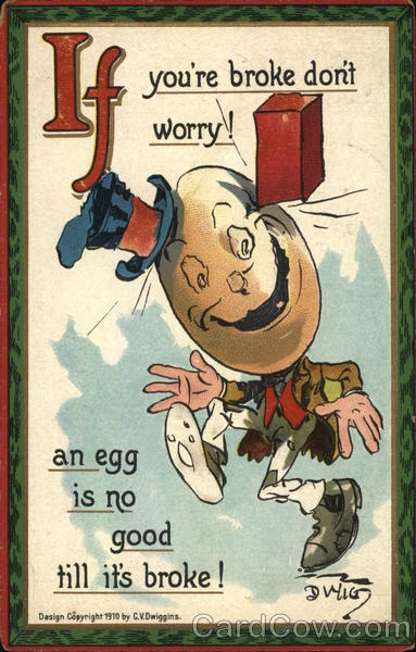 If you're broke don't worry! an egg is no good till it's broke! - dancing egg
