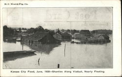 Kansas City Flood, June 1908 - Shanties Along Viaduct, Nearly Floating
