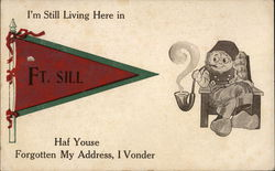 I'm Still Living Here in Ft. Sill Haf Youse Forgotten My Address I Vonder Postcard