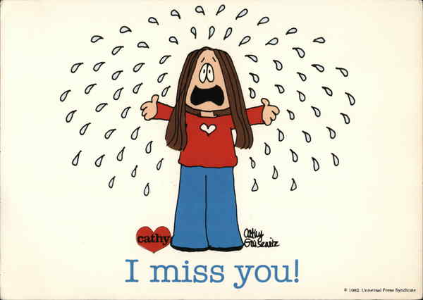 I Miss You - Cathy by Cathy Guisewhite Cathy Guisewite