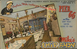 Mike's Ship Ahoy Pier 66 On the ship that never goes to sea. Where Columbus Meets Broadway