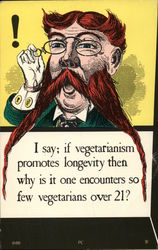 """I Say if Vegetarianism Promotres Longevity, Why Is It One Encounters So Few Vegetariabs Over 21"""