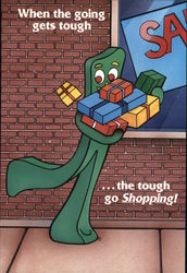 Gumby: When the Going Gets Tough, the Tough go Shopping!