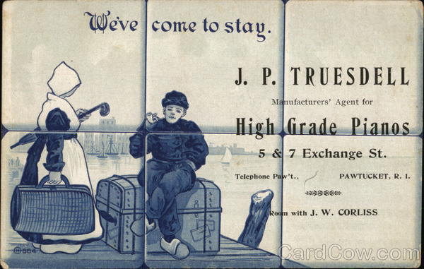 We've Come to Stay - J. P. Truesdell, Manufacturers' Agents for High Grade Pianos Pawtucket Rhode Island