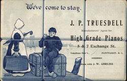 We've Come to Stay - J. P. Truesdell, Manufacturers' Agents for High Grade Pianos Postcard