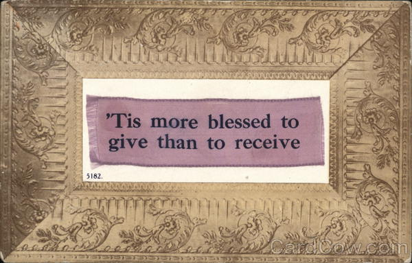'Tis more blessed to give than to receive.