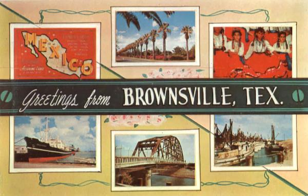 Greetings From Brownsville Texas