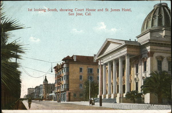 1st Looking South, Showing Court House and St. James Hotel San Jose California
