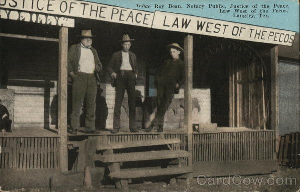 Judge Roy Bean, Notary Public, Justice of the Peace, Law West Of the Pecos Langtry Texas