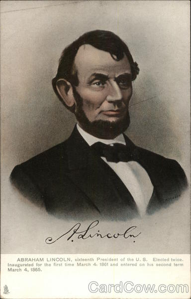 Abraham Lincoln, 16th. President of the US. Elected twice. Inaugurated for the first time 3/4/1861
