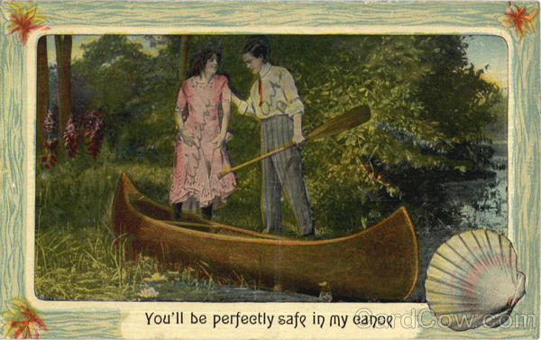 You'll be perfectly safe in my canoe Romance & Love