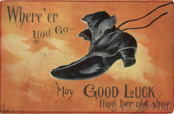 Where' er you Go May Good Luck fling her old shoe Shoes
