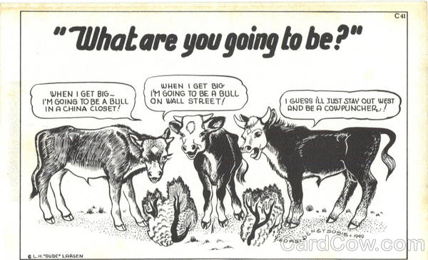 What are you going to be? Cows, Calfs Dude Larsen