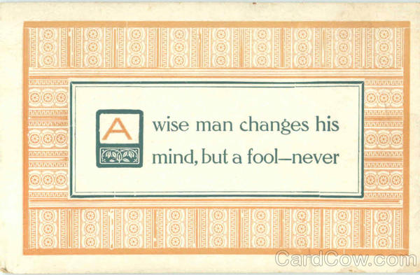 A Wise Man Changes His Mind But A Fool Never Phrases & Sayings
