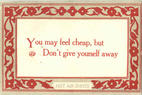 You may feel cheap, but Don't give yourself away. Phrases & Sayings