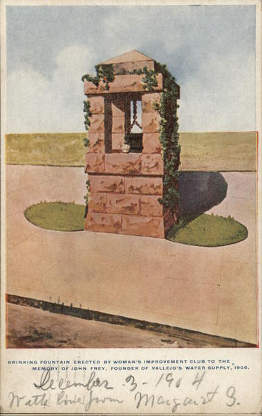 Drinking Fountain Erected by Woman's Improvement to the Memory of John Frey, Founder of Vallejo's Water Supply