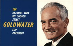 Ten Reasons Why We Should Select Goldwater for President