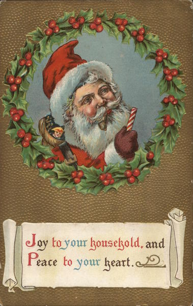 Joy to your household, and Peace to your heart Santa Claus