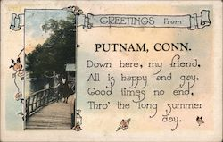 Greetings from Putnam, Conn. Down here, my friend, all is happy and gay, good times no end, thro' the long summer day. Postcard