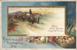 Here's to a Glad Thanksgiving Day - May only Golden Days be Thine