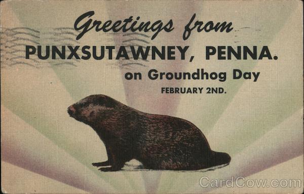 Greetings From Punxsutawney, Pennsylvania on Groundhog Day, February 2nd
