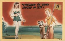Scantily clad woman golfing: To-morrow I'm going around in Less!