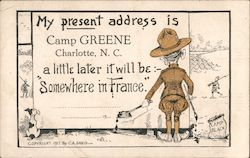 My present address is Camp Greene Charlotte N.C. a little later it will be: - Somewhere in France