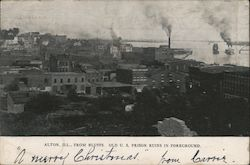 Alton, Ill. From Bluffs, Old U.S. Prison Ruins in Foreground Postcard